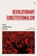 Cover of Revolutionary Constitutionalism: Law, Legitimacy, Power