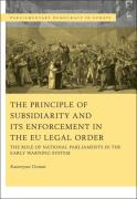 Cover of The Principle of Subsidiarity and its Enforcement in the EU Legal Order: he Role of National Parliaments in the Early Warning System:
