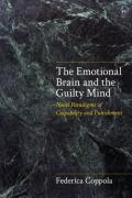 Cover of The Emotional Brain and the Guilty Mind: Novel Paradigms of Culpability and Punishment
