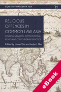 Cover of Religious Offences in Common Law Asia: Colonial Legacies, Constitutional Rights and Contemporary Practice (eBook)
