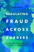 Cover of Regulating Fraud Across Borders: Internationalised Criminal Law Protection of Capital Markets
