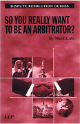 Cover of So You Really Want to Be an Arbitrator?