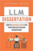 Cover of LLM Dissertation: How To Maximise Marks For Your Practice Focused Dissertation