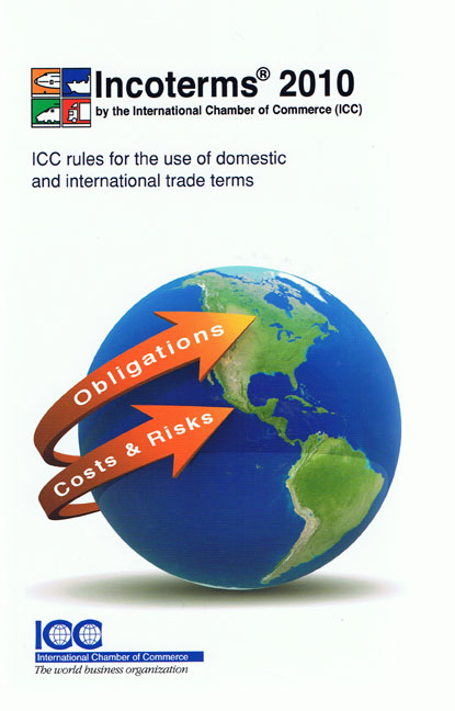 Incoterms 2010. ICC rules for the use of domestic and international trade terms - ICC Publishing