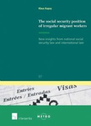 Cover of The Social Security Position of Irregular Migrant Workers: New Insights from National Social Security Law and International Law
