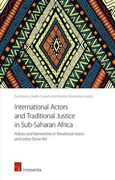 Cover of International Actors and Traditional Justice in Sub-Saharan Africa: Policies and Interventions in Transitional Justice and Justice Sector Aid
