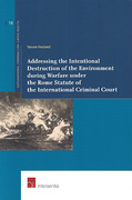 Cover of Addressing the Intentional Destruction of the Environment during Warfare under the Rome Statute of the International Criminal Court