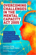 Cover of Overcoming Challenges in the Mental Capacity Act 2005: Practical Guidance for Working with Complex Issues