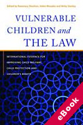 Cover of Vulnerable Children and the Law: International Evidence for Improving Child Welfare, Child Protection and Children's Rights  (eBook)