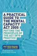 Cover of A Practical Guide to the Mental Capacity Act 2005