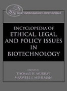 Cover of The Encyclopedia of Ethical, Legal, and Policy Issues in Biotechnology