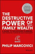 Cover of Destructive Power of Family Wealth: A Guide to Succession Planning, Asset Protection, Taxation and Wealth Management