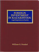 Cover of Foreign Investment in Kazakhstan: Legal Regulation & Practice Looseleaf