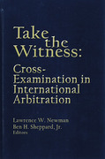 Cover of Take the Witness: Cross Examination in International Arbitration