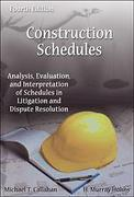 Cover of Construction Schedules: Analysis, Evaluation and Interpretation of Schedules in Litigation and Dispute Resolution 4th Ed with 2015 Supplement