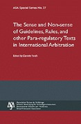 Cover of Sense and Non-sense of Guidelines, Rules and Other Para-Regulatory Texts in International Arbitration - ASA Special Series No. 37