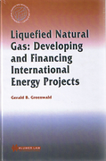 Cover of Liquefied Natural Gas: Developing and Financing International Energy Projects