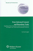 Cover of Prior Informed Consent and Hazardous Trade: Regulating Trade in Hazardous Goods at the Intersection of Sovereignty, Free Trade and Environmental Protection