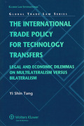 Cover of International Trade Policy for Technology Transfers: Legal and Economic Dilemmas on Multilateralism versus Bilateralism