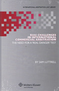 Cover of Bias Challenges in International Arbitration: The Need for a Real Danger Test