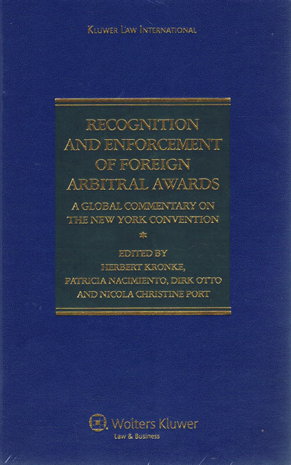 The New York Convention: Recognition And Enforcement of Foreign Arbitral Awards Herbert Kronke, Patricia Nacimiento, Dirk Otto and Nicola Christine Port