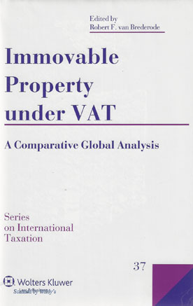 Immovable Property Under VAT: A Comparative Global Analysis (Series on International Taxation) Robert F. van Brederode