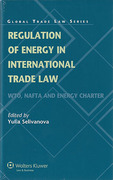 Cover of Regulation of Energy in International Trade Law: WTO, NAFTA and Energy Charter