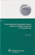 Cover of Vertical Natural Gas Transportation Capacity, Upstream Commodity Contracts and EU Competition Law