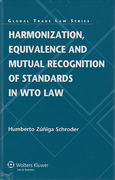 Cover of Harmonization, Equivalence and Mutual Recognition of Standards: An Analysis from a Trade Law Perspective