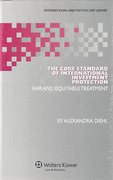 Cover of The Core Standard of International Investment Protection: Fair and Equitable Treatment