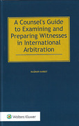 Cover of A Counsel's Guide to Examining and Preparing Witnesses in International Arbitration