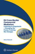 Cover of EU Cross-Border Commercial Mediation: Listening to Disputants - Changing the Frame; Framing the Changes