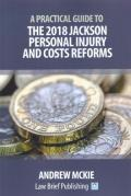 Cover of A Practical Guide to the 2018 Jackson Personal Injury and Costs Reforms