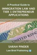 Cover of A Practical Guide to Immigration Law and Tier 1 Entrepreneur Applications