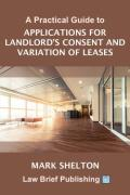 Cover of A Practical Guide to Applications for Landlord's Consent and Variation of Leases