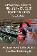 Cover of A Practical Guide to Noise Induced Hearing Loss Claims