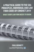 Cover of A Practical Guide to the SRA Principles, Individual and Law Firm Codes of Conduct 2019 – What Every Law Firm Needs to Know