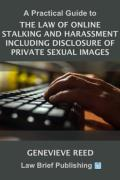 Cover of A Practical Guide to the Law of Online Stalking and Harassment Including Disclosure of Private Sexual Images