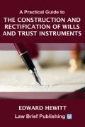 Cover of A Practical Guide to the Construction and Rectification of Wills and Trust Instruments