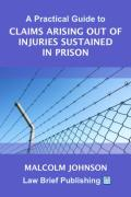 Cover of A Practical Guide to Claims arising out of Injuries Sustained in Prison