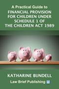 Cover of A Practical Guide to Financial Provision for Children under Schedule 1 of the Children Act 1989