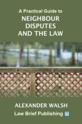 Cover of A Practical Guide to Neighbour Disputes and the Law