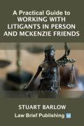 Cover of A Practical Guide to Working with Litigants in Person and McKenzie Friends in Family Cases