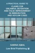 Cover of A Practical Guide to Claims for Unlawful Detention and False Imprisonment in Immigration and Asylum Cases