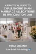Cover of A Practical Guide to Challenging Sham Marriage Allegations in Immigration Law