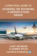 Cover of A Practical Guide to Avoiding or Revoking a Deportation Order