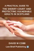 Cover of A Practical Guide to the Sheriff Court and Protecting Vulnerable Adults in Scotland