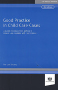 Cover of Good Practice in Child Care Cases: A Guide for Solicitors Acting in Public Law Children Act Proceedings