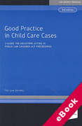 Cover of Good Practice in Child Care Cases: A Guide for Solicitors Acting in Public Law Children Act Proceedings (eBook)