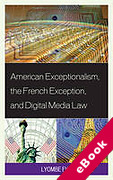 Cover of American Exceptionalism, the French Exception, and Digital Media Law (eBook)